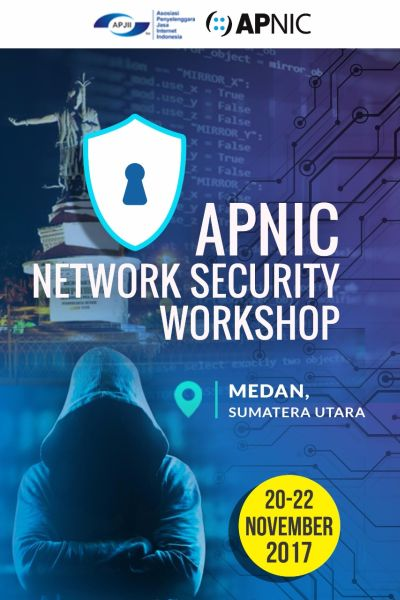 APNIC NETWORK SECURITY WORKSHOP, MEDAN,